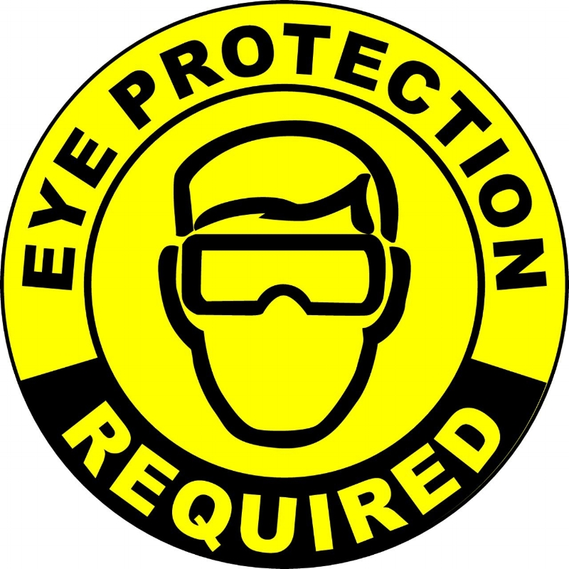 Always know what type of eye protection is required, and always use it as directed.