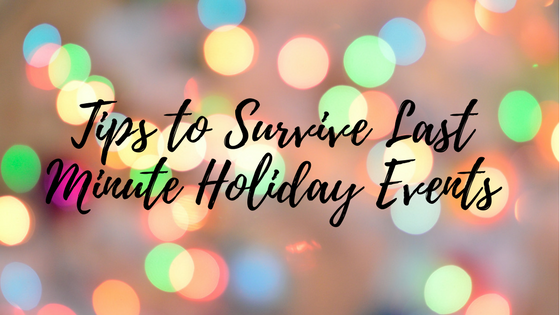 Tips to Survive Last Minute Holiday Events (1).png
