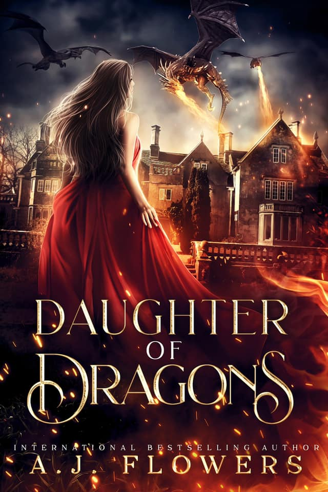 DAUGHTER OF DRAGONS   A.J. Flowers      First there were fangs, and then there were the dreams.  I'm turning into a dragon... and my knight in shining armor is coming to kill me.