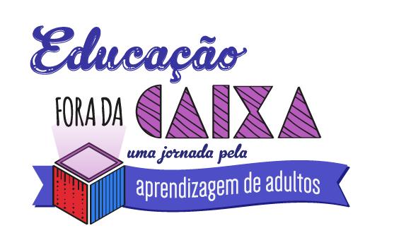 Educação Fora da Caixa Apresentação de um kit com mais de 50 metodologias e ferramentas que apoiam o seu trabalho com novas alternativas