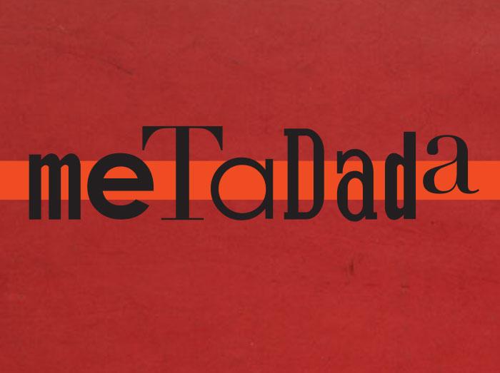 METADADA + DADA LIVES!