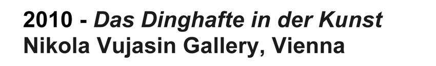 2010 - Das Dinghafte in der Kunst