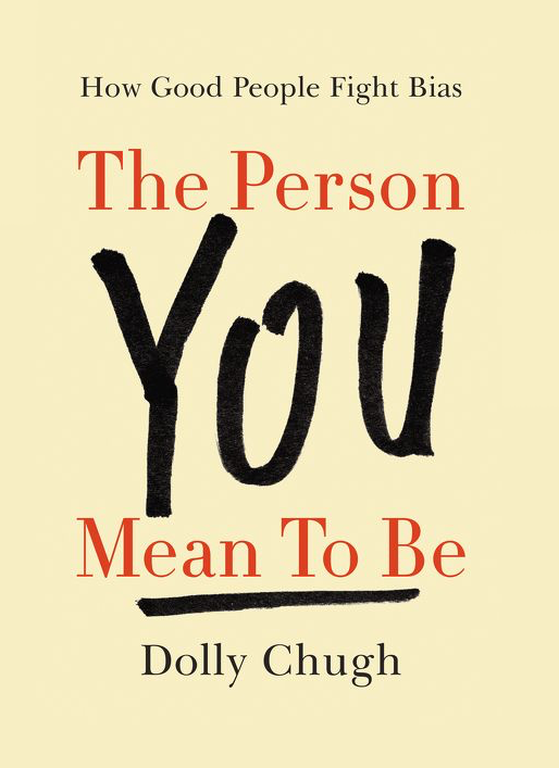 The Person You Mean to Be: How Good People Fight Bias - Dolly Chugh's first book is due to hit stores on September 4, 2018
