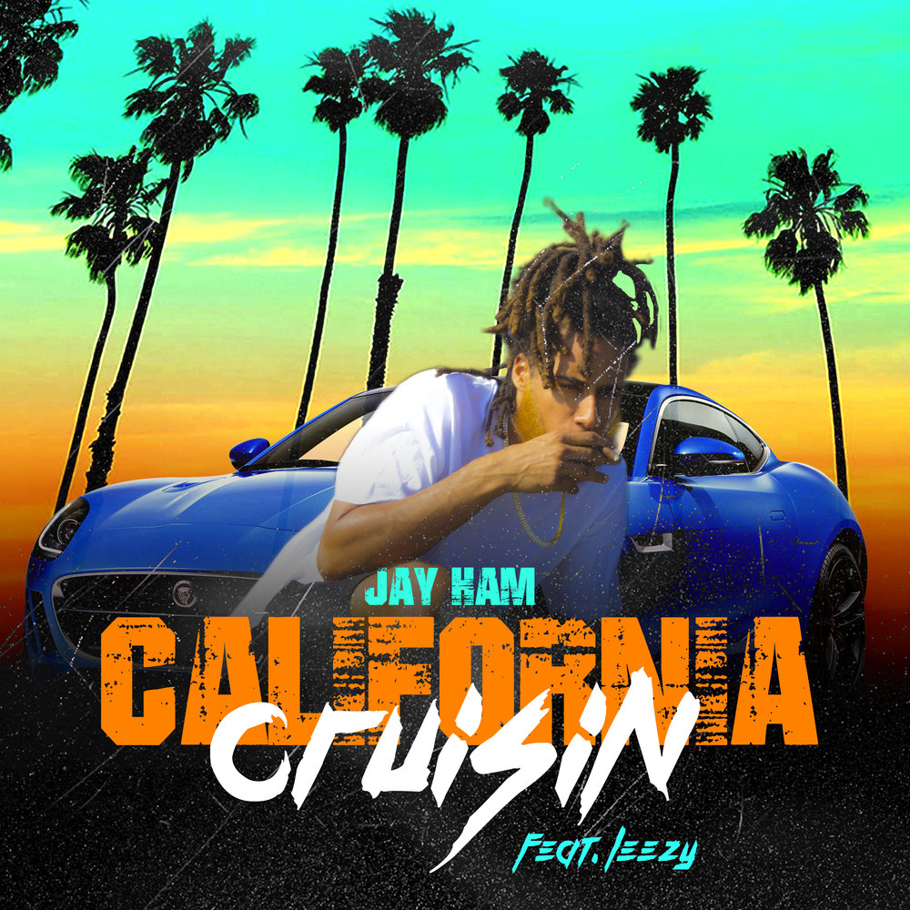CALIFORNIA CRUISIN' - BY JAY HAMFEATURING LEEZY