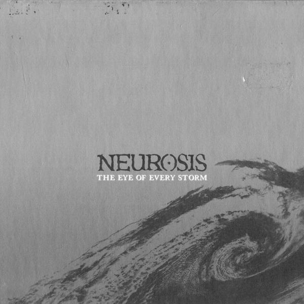 NEUROSISThe Eye of Every Storm - NR033 / RELEASED: 2004