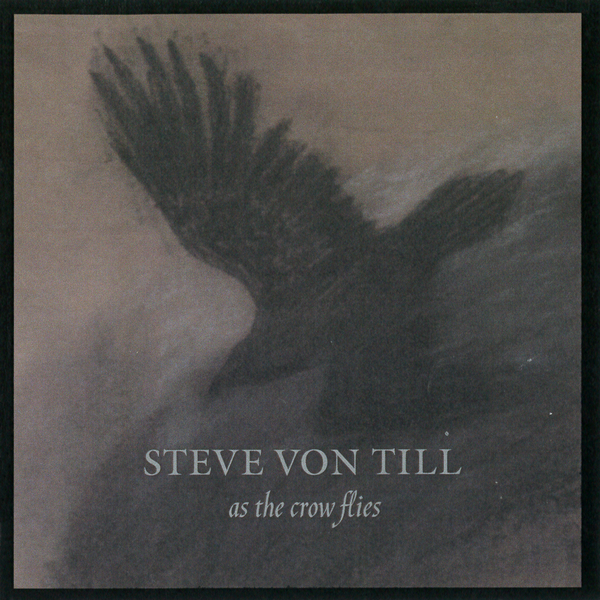 STEVE VON TILLAs the Crow Flies - NR006 / RELEASED:2000 (2013 repress)