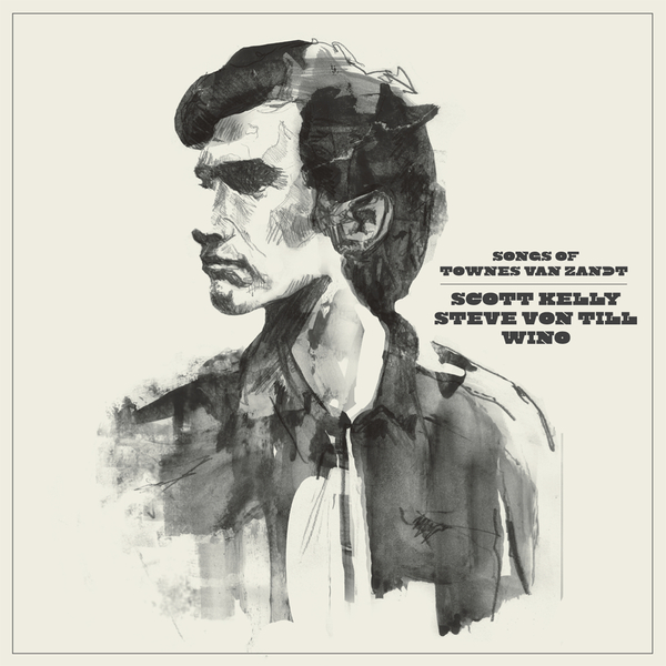 SCOTT KELLY, STEVE VON TILL & WINOSongs of Townes Van Zandt - NR082 / RELEASED: 2012CD/DL/LP