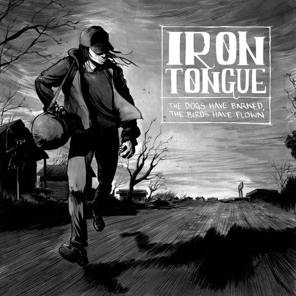IRON TONGUETHE DOGS HAVE BARKED, THE BIRDS HAVE FLOWN - 2013, NR086