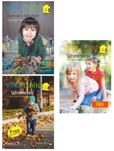 This blog was recently published in three different publications - Your Child In Whittlesea, Your Child In Whitehorse, and Your Child In Banyule and Nillumbik magazines. Please visit the Your Child Magazines website for more information.