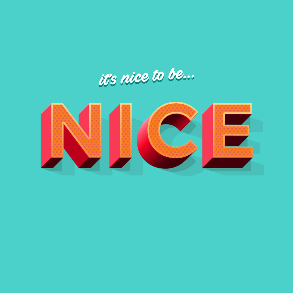 IT'S NICE TO BE NICE.jpg