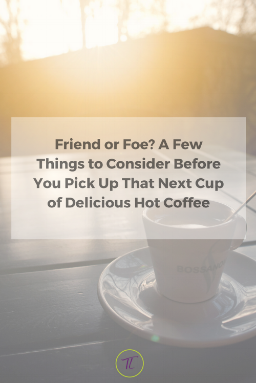 Do you Ever wonder should I have coffee or shouldn't I? Is it good? Is it bad? Here's a few things to consider when pouring that next hot cup of coffee.