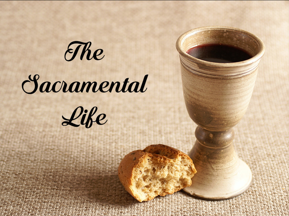 The Sacramental Life: April 3 & 10