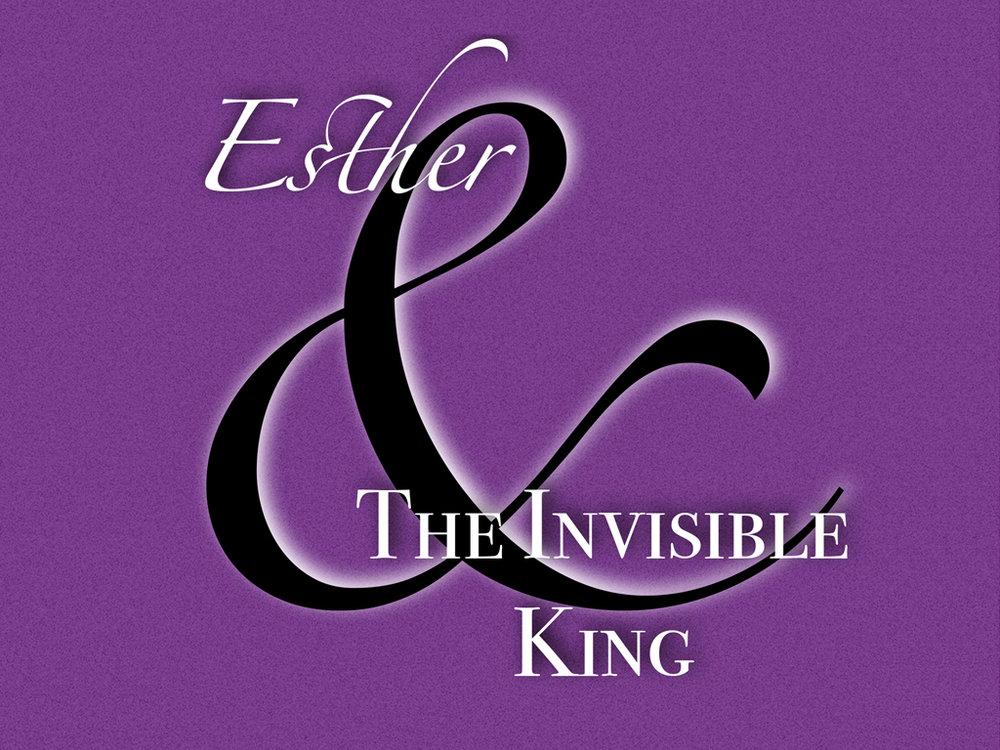 Esther & The Invisible King: April 24 - June 26
