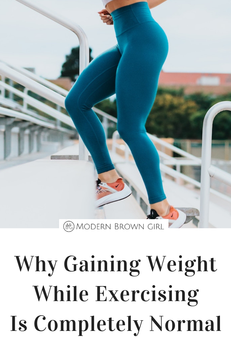 Why Gaining Weight While Exercising Is Completely Normal & What You Can Do About It - Modern Brown Girl