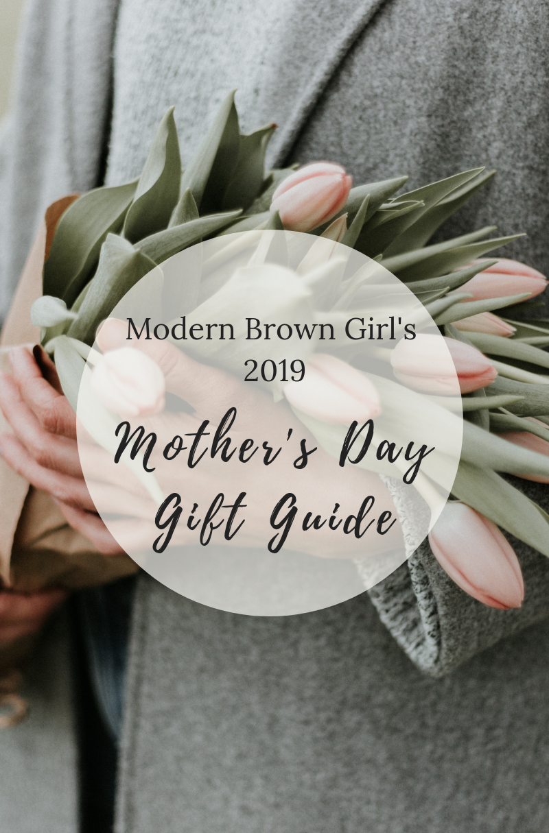 Mother's Day Gift Guide - Modern Brown Girl