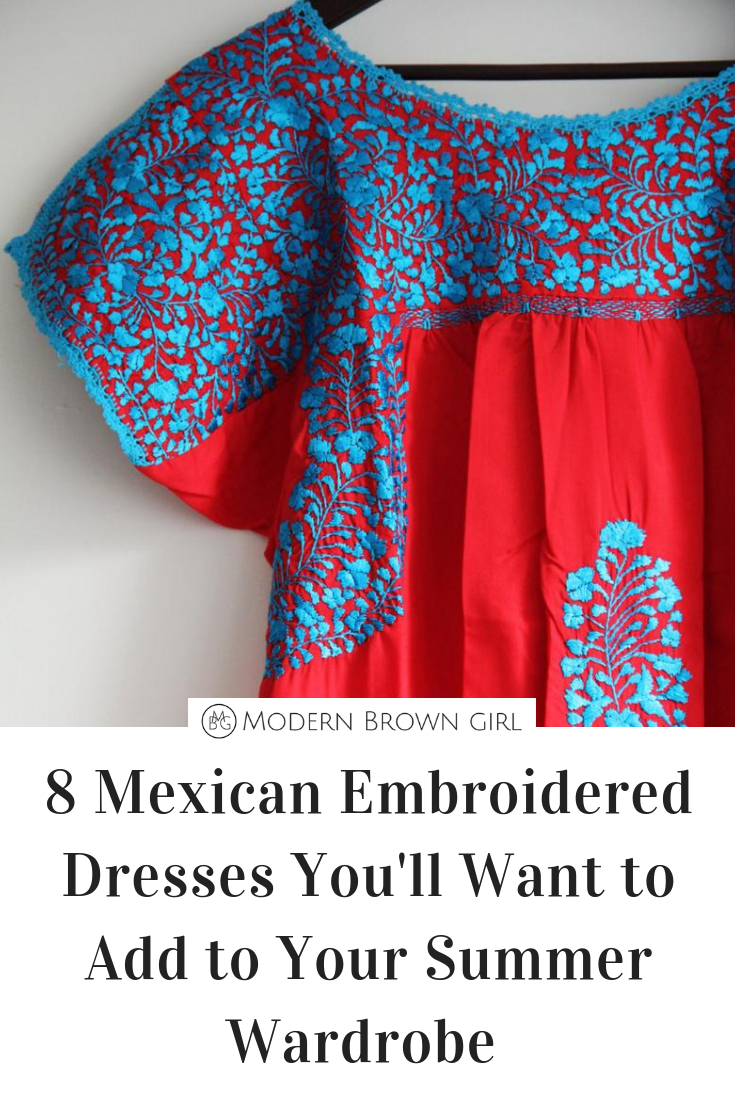 8 Mexican Embroidered Dresses You'll Want to Add to Your Summer Wardrobe - Modern Brown Girl