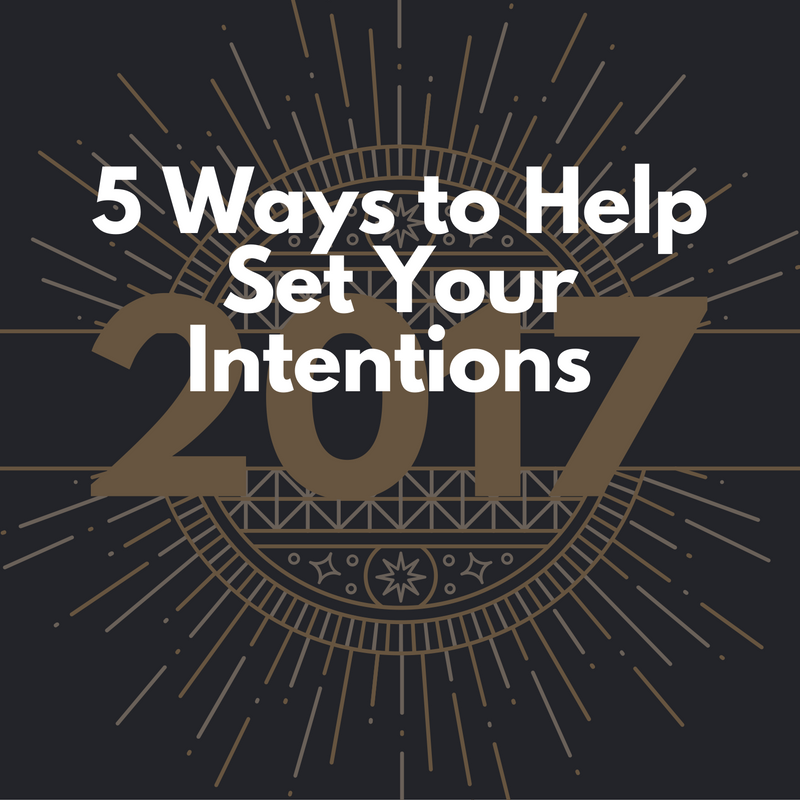 5 Ways to Help Set Your Intentions for 2017