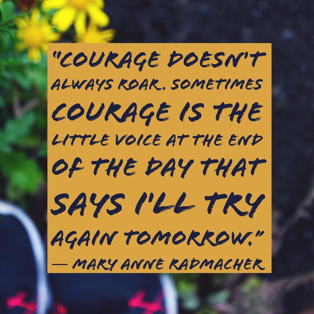 Courage quote Mary Anne Radmacher