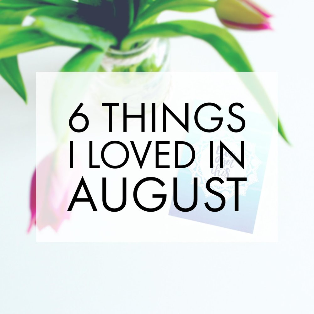 august favourites lifestyle inspiration