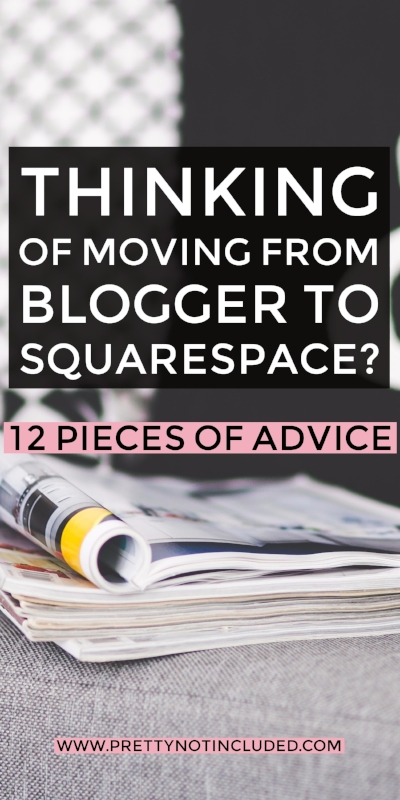 Thinking of moving from Blogger to Squarespace? Here are 12 pieces of advice I learned from my own experience after 5 years on the Blogger platform. I've also shared some of my favourite resources to help you along the way.