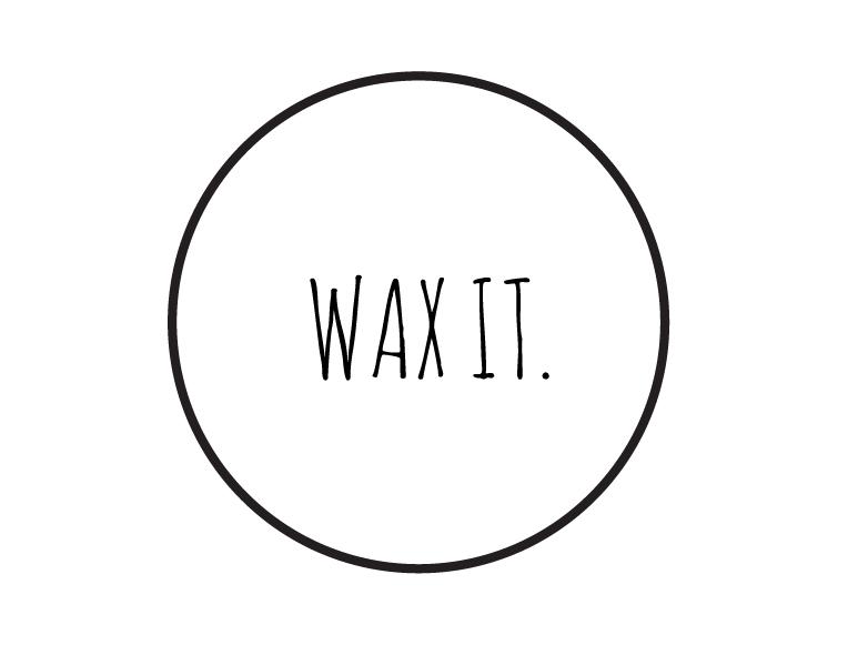 WAX IT