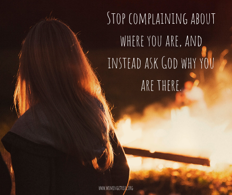 Stop complaining about where you are, and instead ask God why you are there!.png