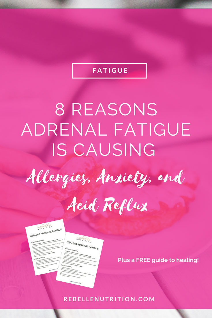8 Signs Adrenal Fatigue is Causing Your Allergies, Anxiety, and Acid