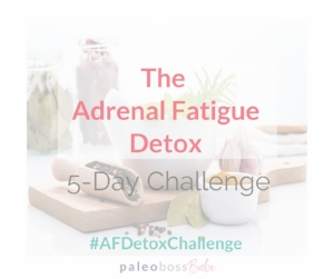 JOIN THE FREE ADRENAL FATIGUE DETOX 5-DAY CHALLENGE