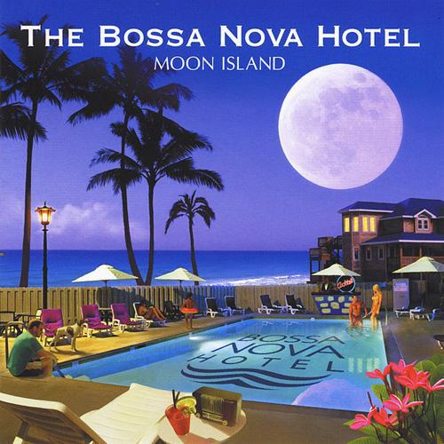 Moon Island (2009)   The Bossa Nova Hotel