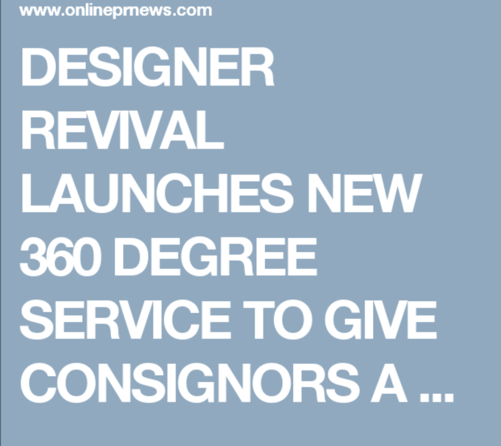 Designer Revival Launches New 360 Degree Service to give Consignors a Closet Revival -  Online PR News