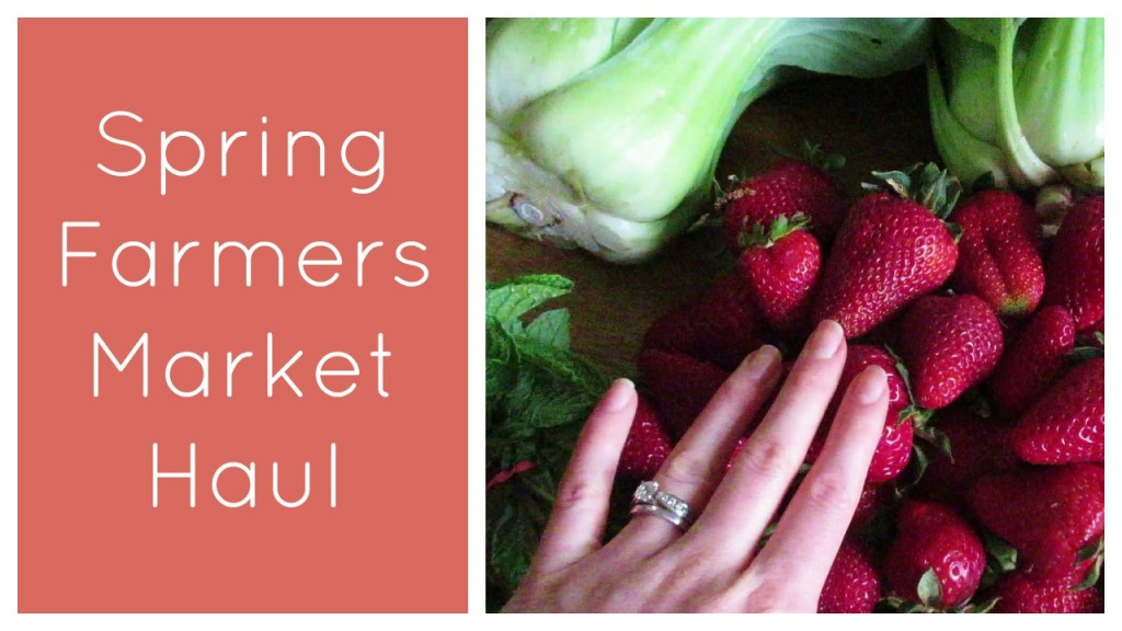Spring Farmers Market Haul