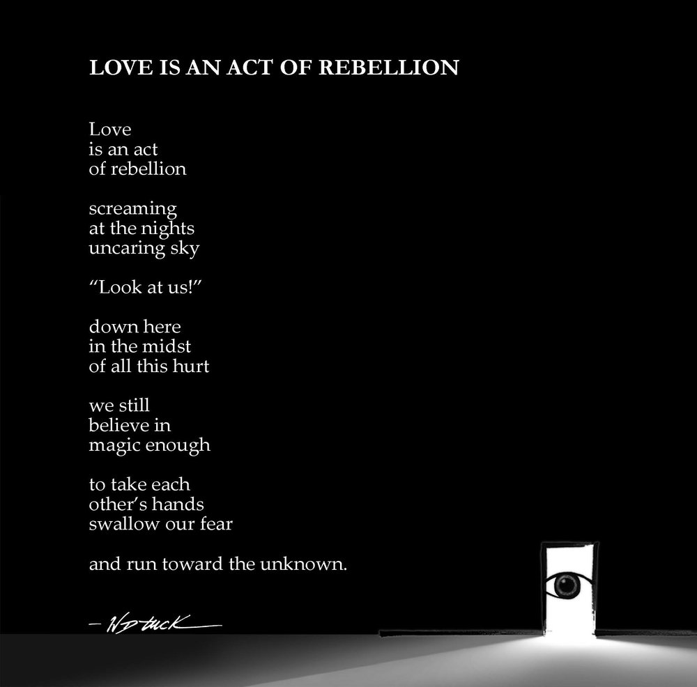 W.D. Tuck-Glimpse-Love is an act of rebellion.jpg