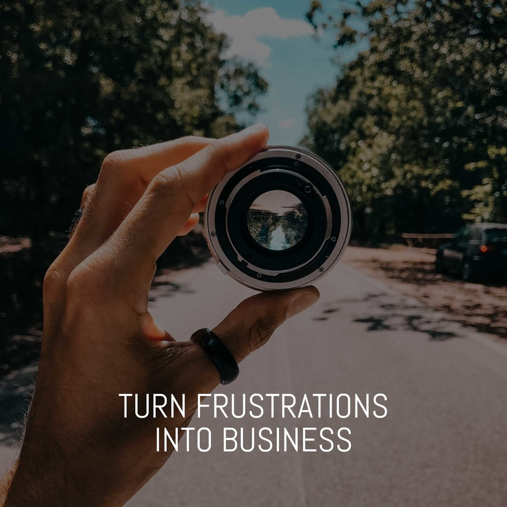 TURN-FRUSTRATIONS-INTO-BUSINESS.jpg