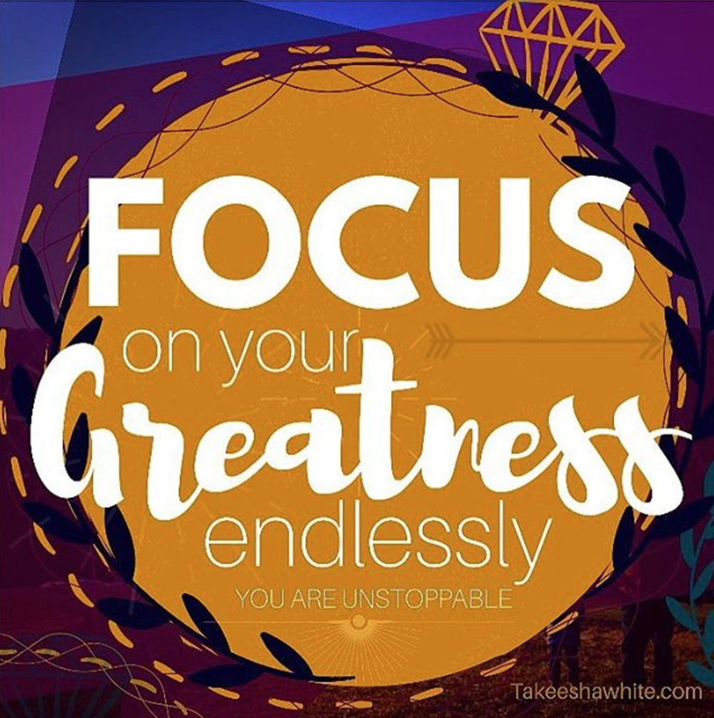 Focus On Your Greatness