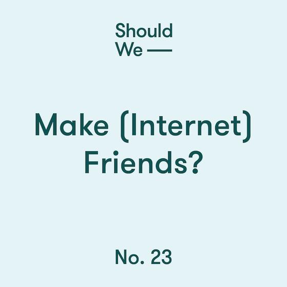 23-Make Internet Friends 560.png