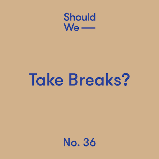 36-Take Breaks 560.png