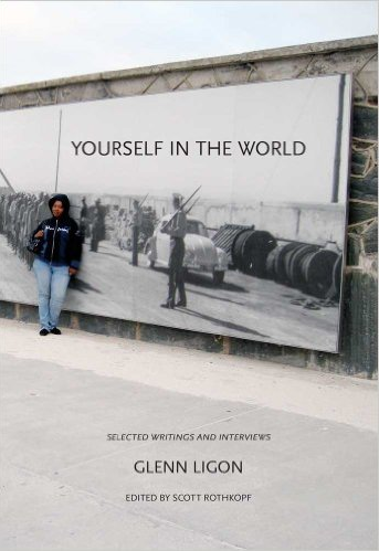Yourself in the World: Selected Writings and Interviews. Edited by Scott Rothkopf. Texts by Glenn Ligon. New Haven: Yale University Press, 2011.