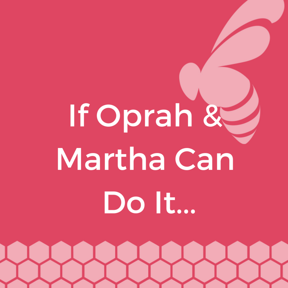 If Oprah & Martha can do it…The Resource List