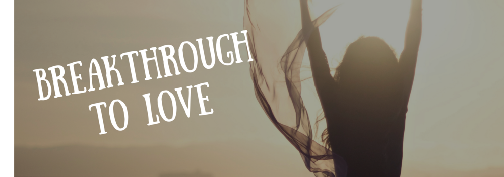 breakthrough to love