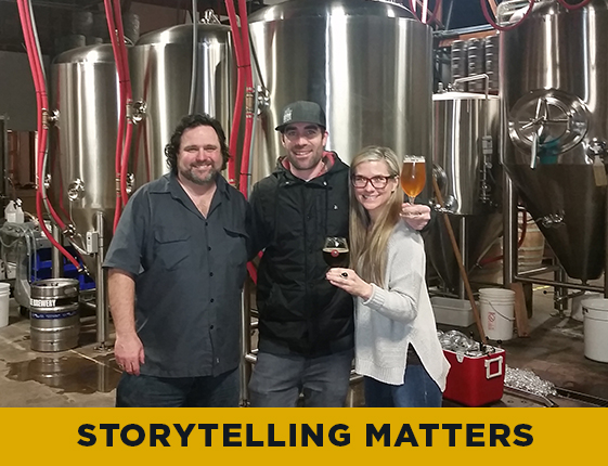 Every beer has a story, every person has a story…we believe in the power of stories to connect with each other and to better the world. Sharing stories is how we connect with others and how we learn and grow!