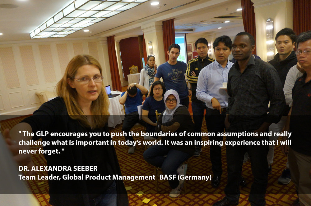 """""""The GLP encourages you to push the boundaries of common assumptions and really challenge what is important in today's world. It was an inspiring experience that I will never forget.""""    DR. ALEXANDRA SEEBER Team Leader, Global Product Management BASF (Germany)"""