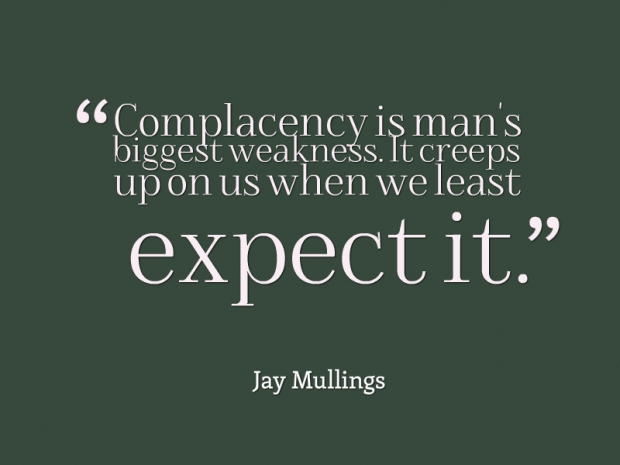 complacency-quotes-brilliant-complacency-breeds-quotes-image-quotes-at-hippoquotes.jpg