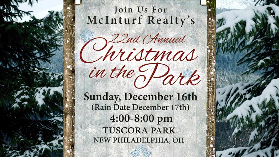 McInturf Realty's Gift to the Community. Join us for McInturf Realty's 22nd Annual CHRISTMAS IN THE PARK  Twenty years ago Jan McInturf had a dream to open beautiful Tuscora Park to the community for a winter family celebration. After attending a winter event at the Cincinnati Zoo, he was sure Tuscora Park would make the perfect location for a similar event. In December 1997, McInturf Realty held it's first annual Christmas In the Park