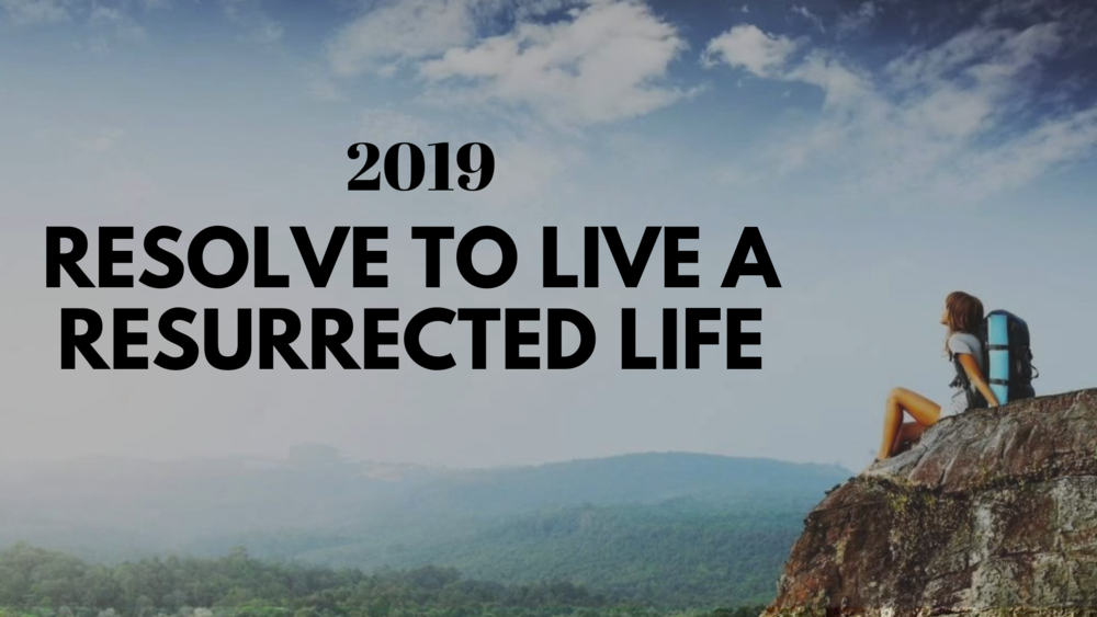2019--Resolve to Live a Resurrected Life.png