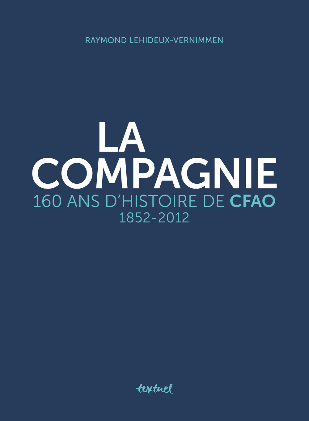 CFAOLa Compagnie - Corporate Book Design for the French Company CFAO's 160th Jubilee.Client: CFAO / Éditions Textuel