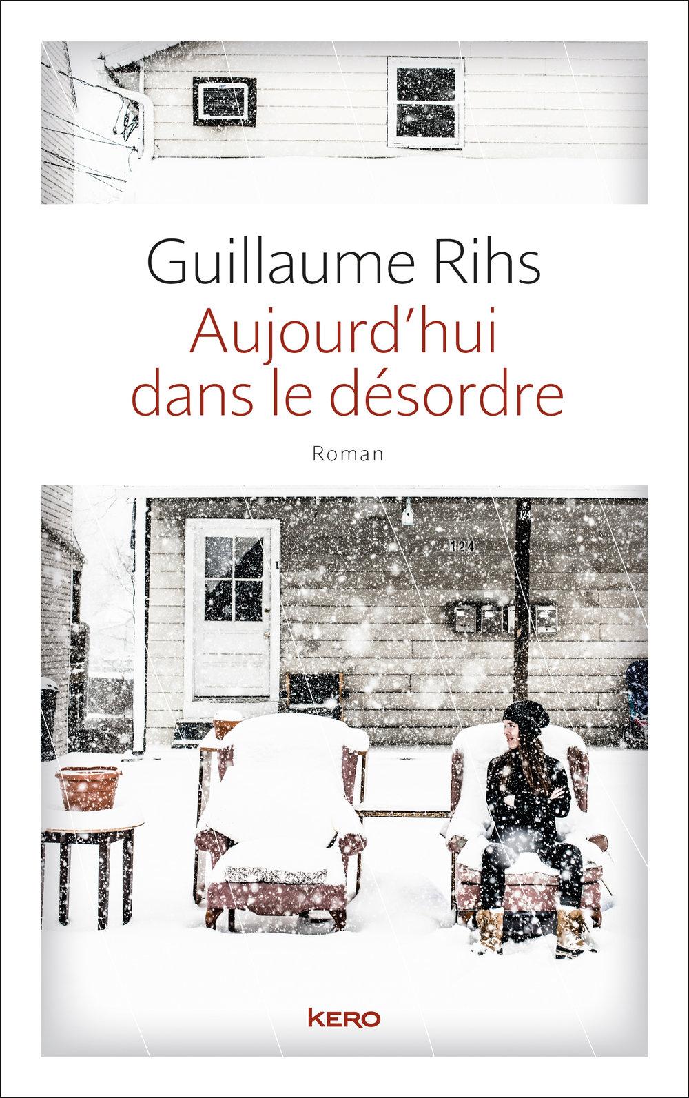 Guillaume RihsAujourd'hui dans le désordreÉditions Kéro - Creative Direction, Bookline Concept, Cover Design.Client: Éditions Kéro