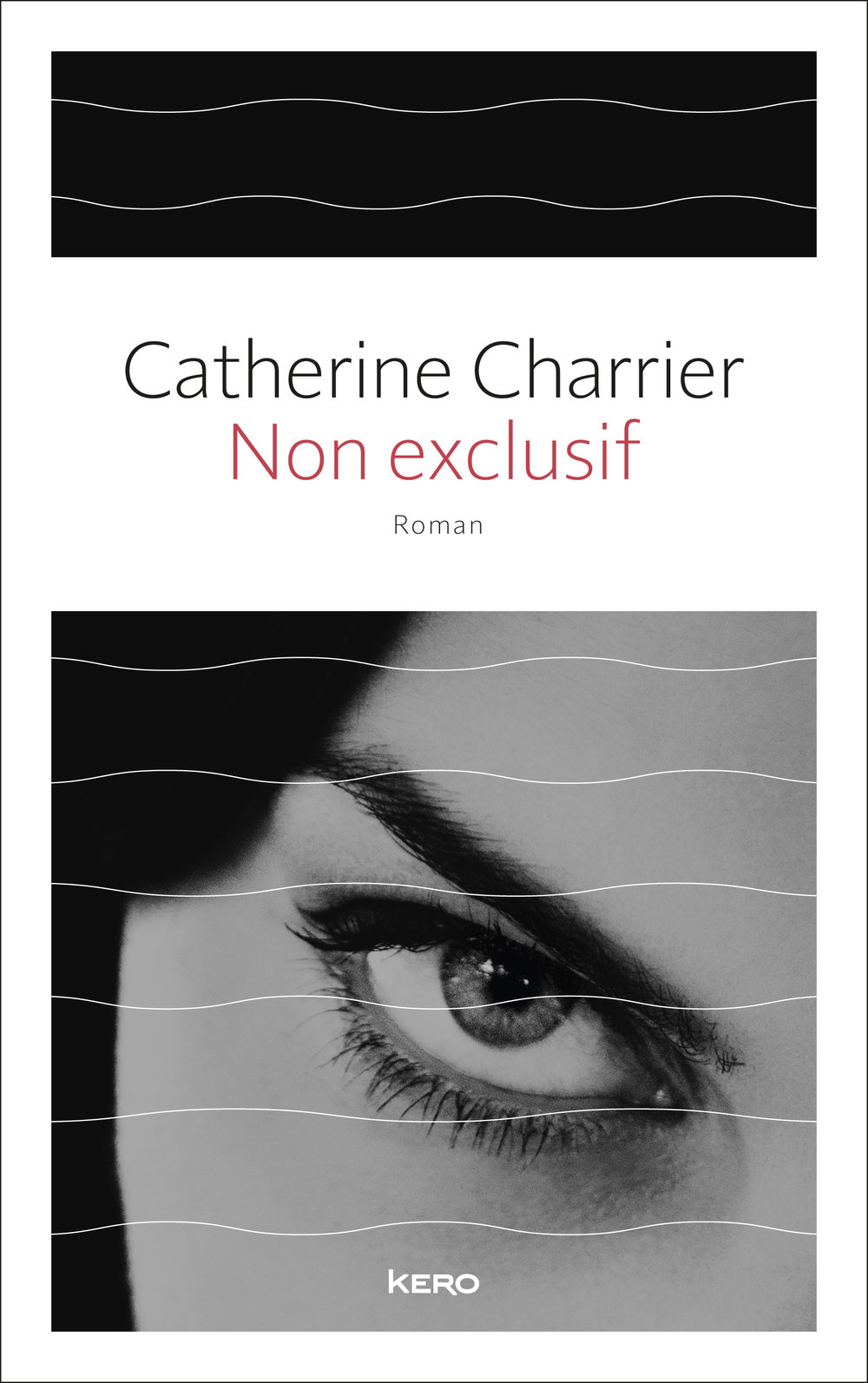 Catherine CharrierNon exclusifÉditions Kéro - Creative Direction, Bookline Concept, Cover Design.Client: Éditions Kéro