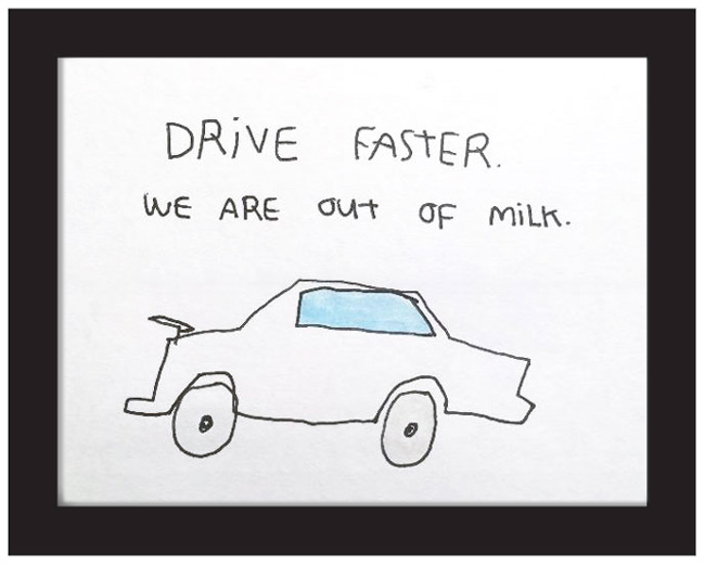 """Drive Faster We Are Out of Milk"" by Kalen Dawson"