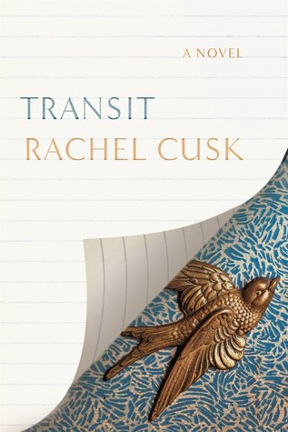 Transit  - Rachel Cusk is a master of stripped-down literary fiction
