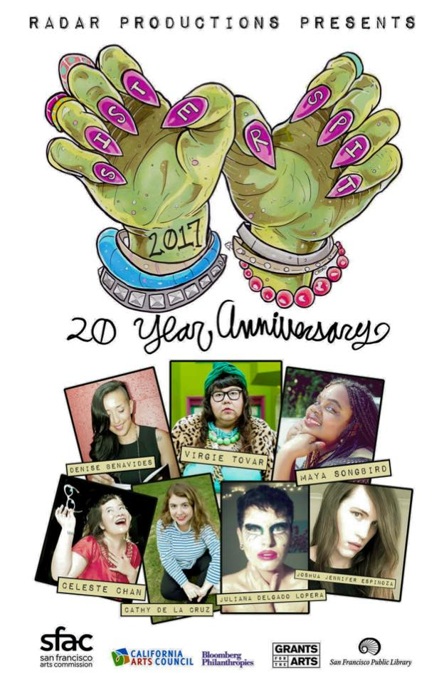 SISTER SPIT 2017 // 20TH ANNIVERSARY TOUR  March 1-15 Featuring: Joshua Jennifer Espinoza, Cathy de la Cruz, Celeste Chan, Virgie Tovar, Maya Songbird, Denise Benavides and Juliana Delgado Lopera.  Confirmed Tour Dates: Mar 1 - Humboldt State University in Arcata, CA Mar 2 - Humboldt State University in Arcata, CA Mar 3 - Timberland Library in Olympia, WA Mar 4 - Northwest Film Forum in Seattle, WA Mar 7 - The STUD in San Francisco, CA Mar 9 - Full Circle Brewery in Fresno, CA Mar 10 - West Hollywood Library in Los Angeles, CA Mar 11 - Art Xchange in Long Beach, CA Mar 12 - Plus Bus in Los Angeles, CA Mar 13 - UC Riverside in Riverside, CA Mar 14 - Loyola Marymount University in Los Angeles, CA Mar 15 - Scorpion Room in Palm Springs, CA For more info visit:www.radarproductions.org/sister-spit/